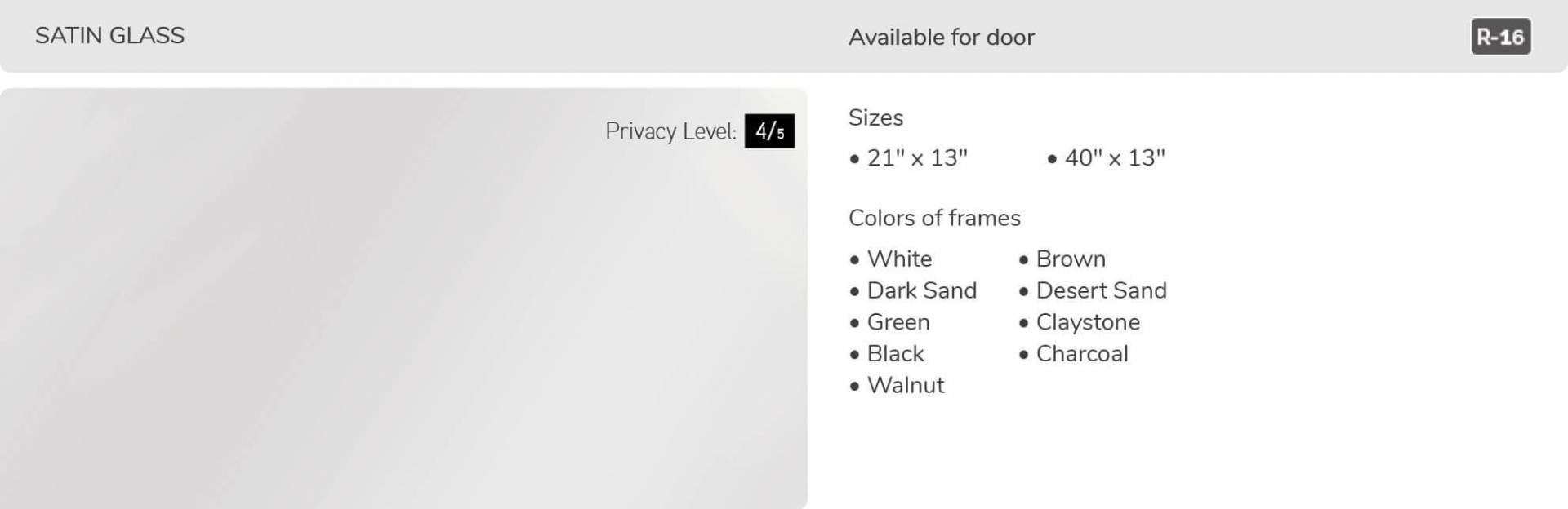 Satin glass, 21' x 13 and 40' x 13', available for door R-16